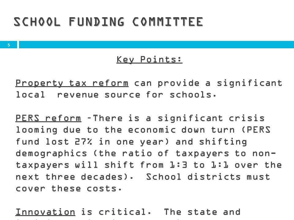 5 SCHOOL FUNDING COMMITTEE Key Points: Property tax reform can provide a significant local revenue source for schools.