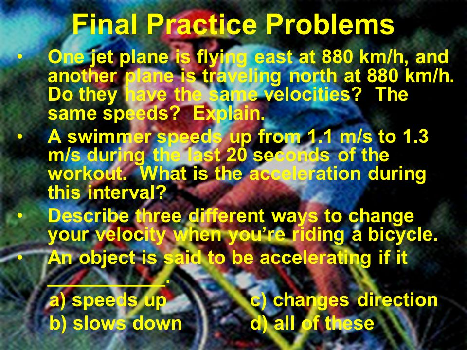 Final Practice Problems One jet plane is flying east at 880 km/h, and another plane is traveling north at 880 km/h. Do they have the same velocities?