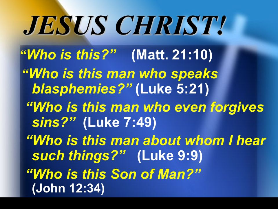 Who is this. (Matt. 21:10) Who is this man who speaks blasphemies.