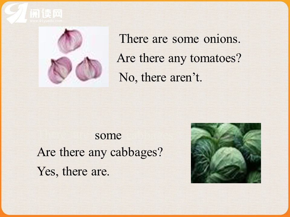 onions.someThere are Are there any tomatoes. No, there arent.