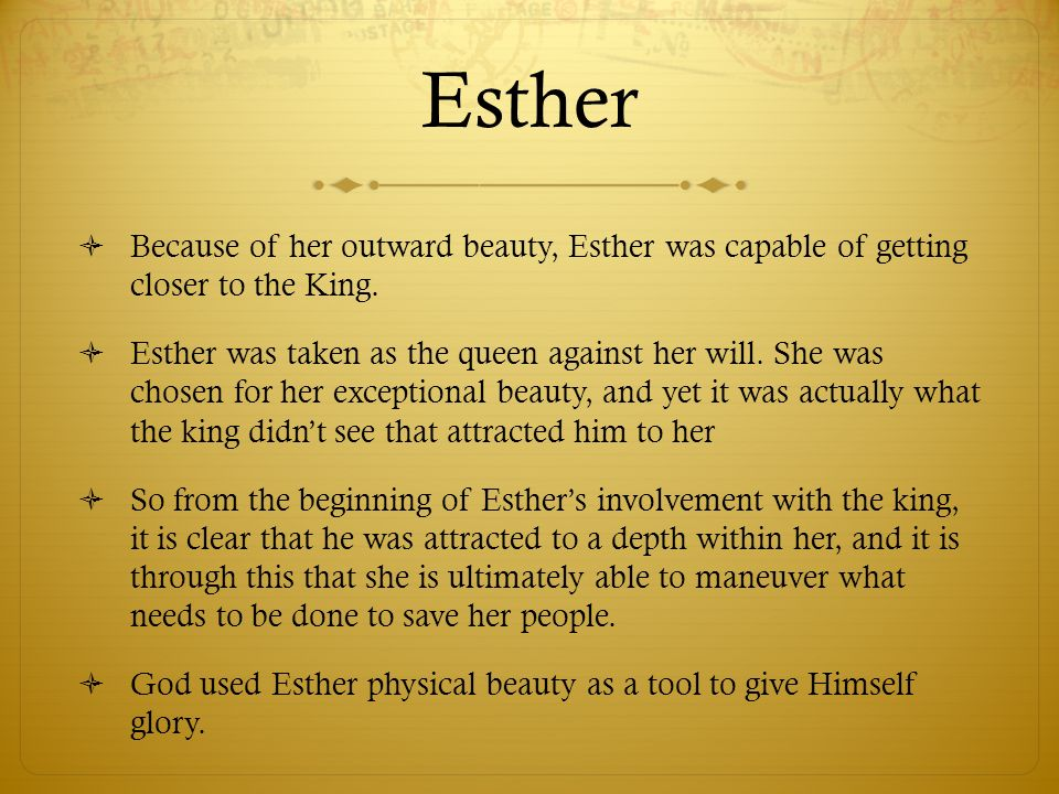 Esther Because of her outward beauty, Esther was capable of getting closer to the King.