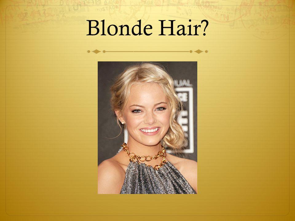 Blonde Hair?