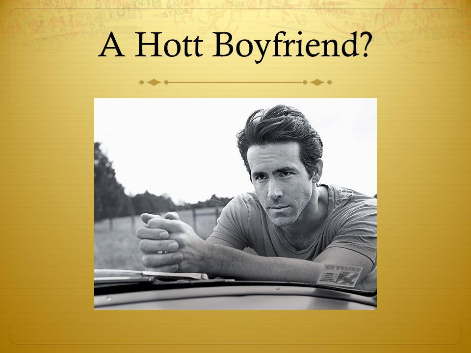 A Hott Boyfriend?