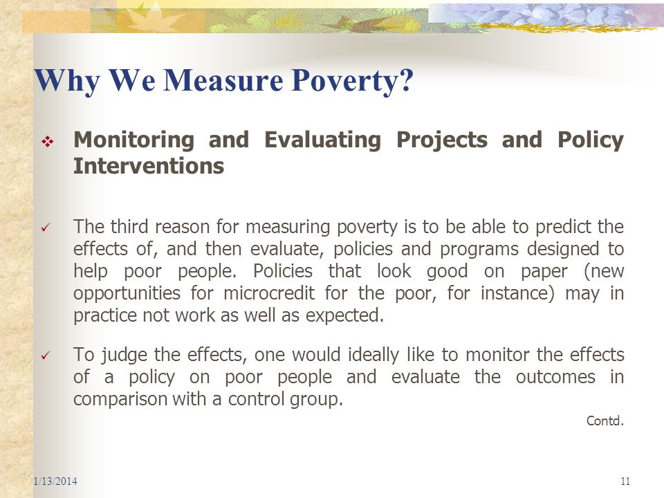 Why We Measure Poverty? Monitoring and Evaluating Projects and Policy Interventions The third reason for measuring poverty is to be able to predict th