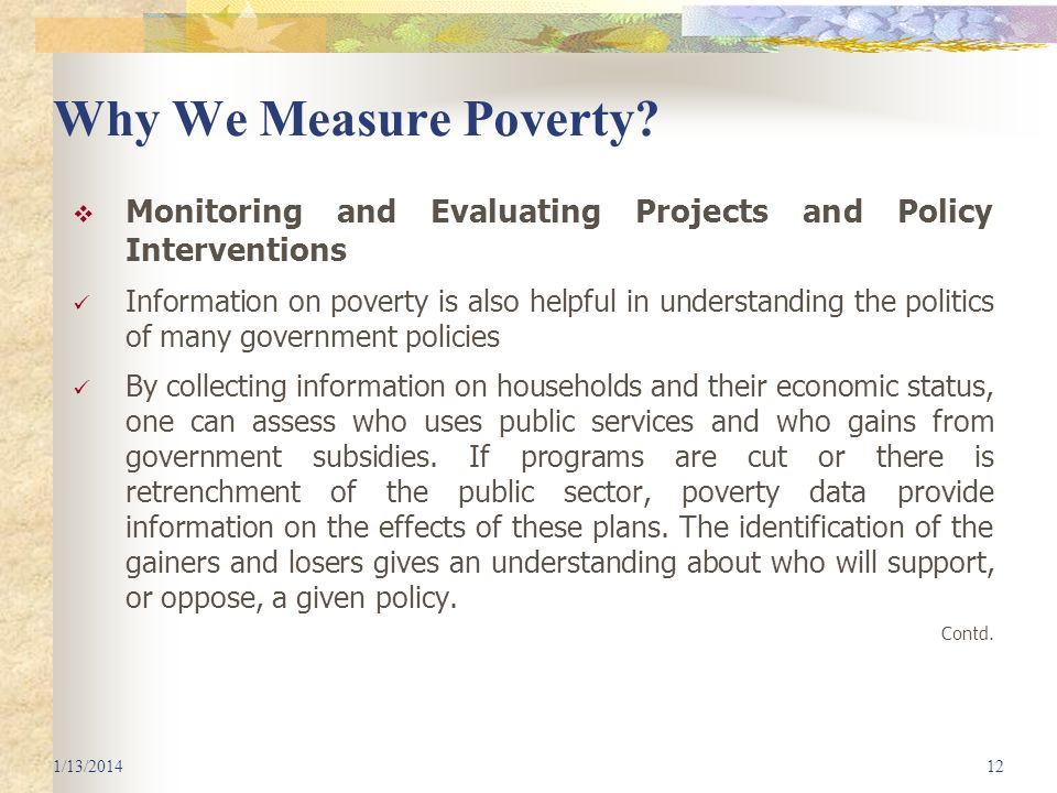 Why We Measure Poverty? Monitoring and Evaluating Projects and Policy Interventions Information on poverty is also helpful in understanding the politi