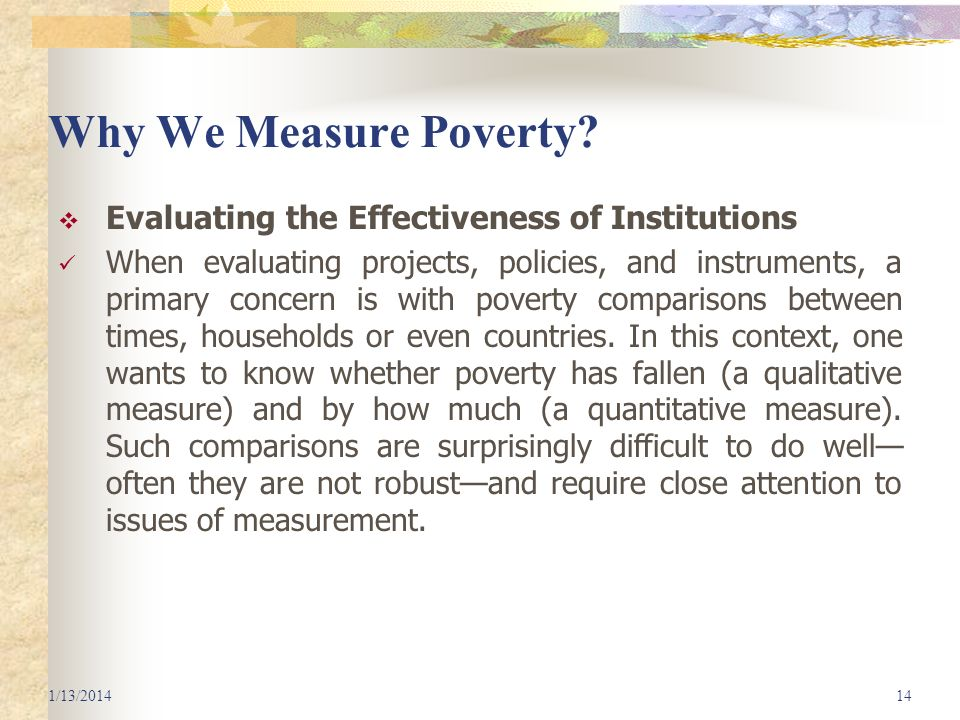 Why We Measure Poverty? Evaluating the Effectiveness of Institutions When evaluating projects, policies, and instruments, a primary concern is with po