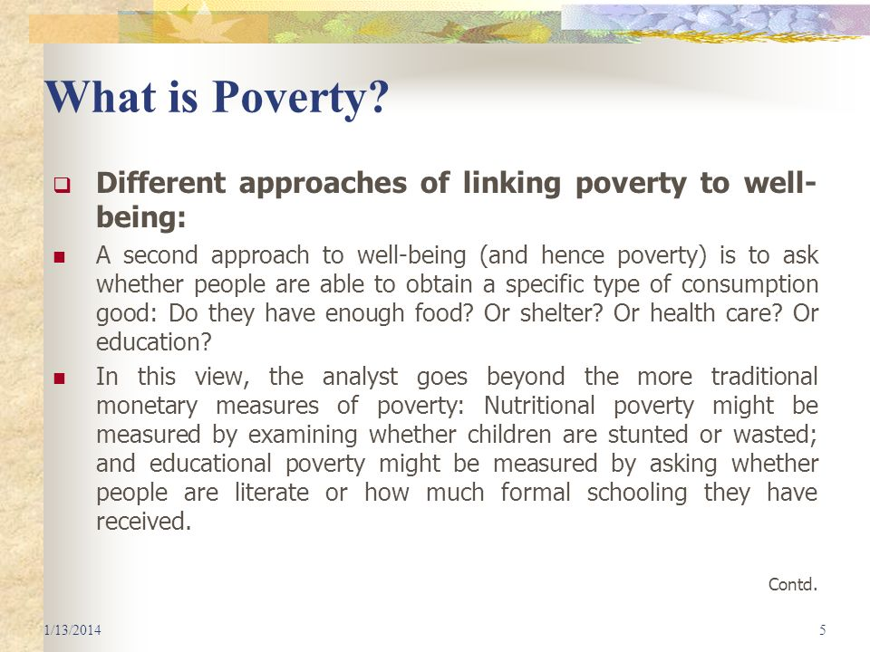What is Poverty? Different approaches of linking poverty to well- being: A second approach to well-being (and hence poverty) is to ask whether people