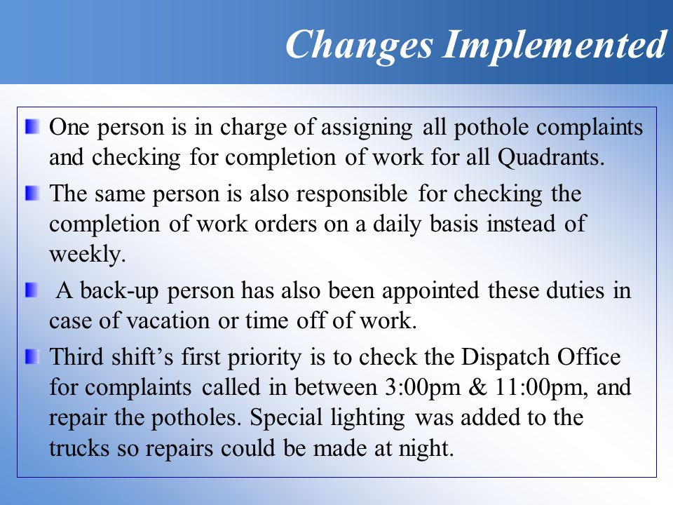 One person is in charge of assigning all pothole complaints and checking for completion of work for all Quadrants.