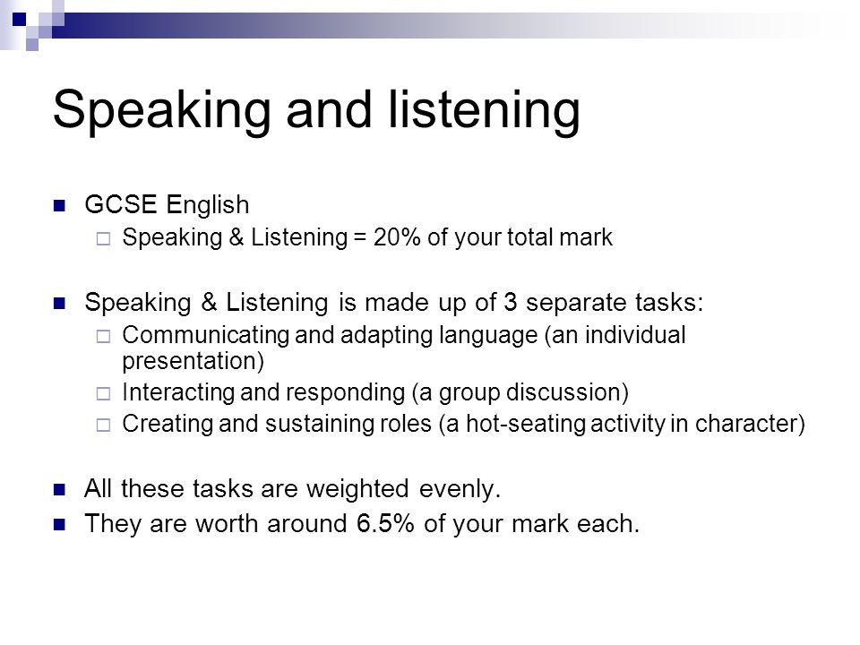 Speaking and listening GCSE English Speaking & Listening = 20% of your total mark Speaking & Listening is made up of 3 separate tasks: Communicating a