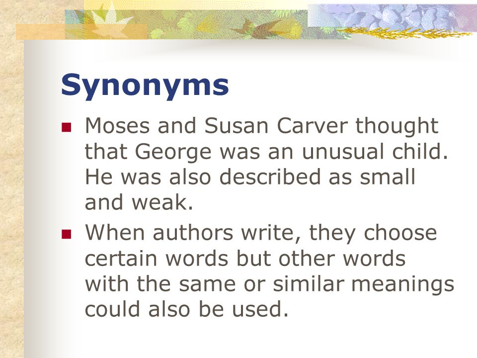 Synonyms Moses and Susan Carver thought that George was an unusual child.