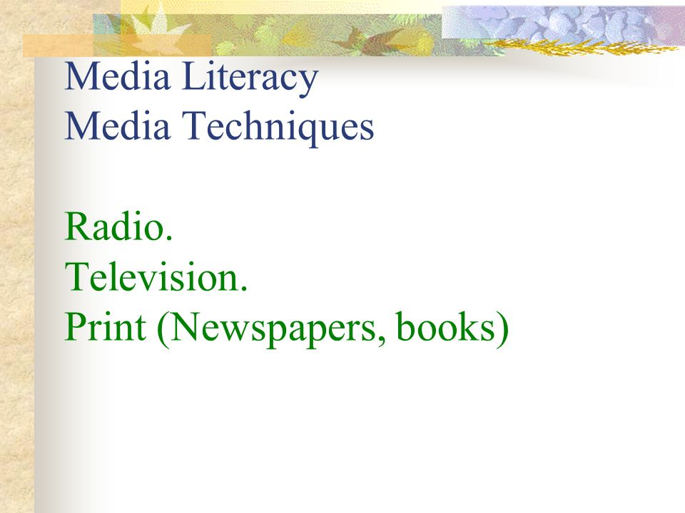 Media Literacy Media Techniques Radio. Television. Print (Newspapers, books)