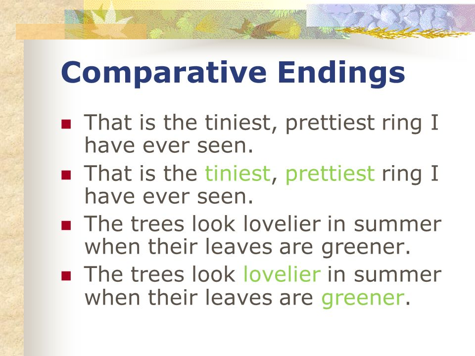 Comparative Endings That is the tiniest, prettiest ring I have ever seen.