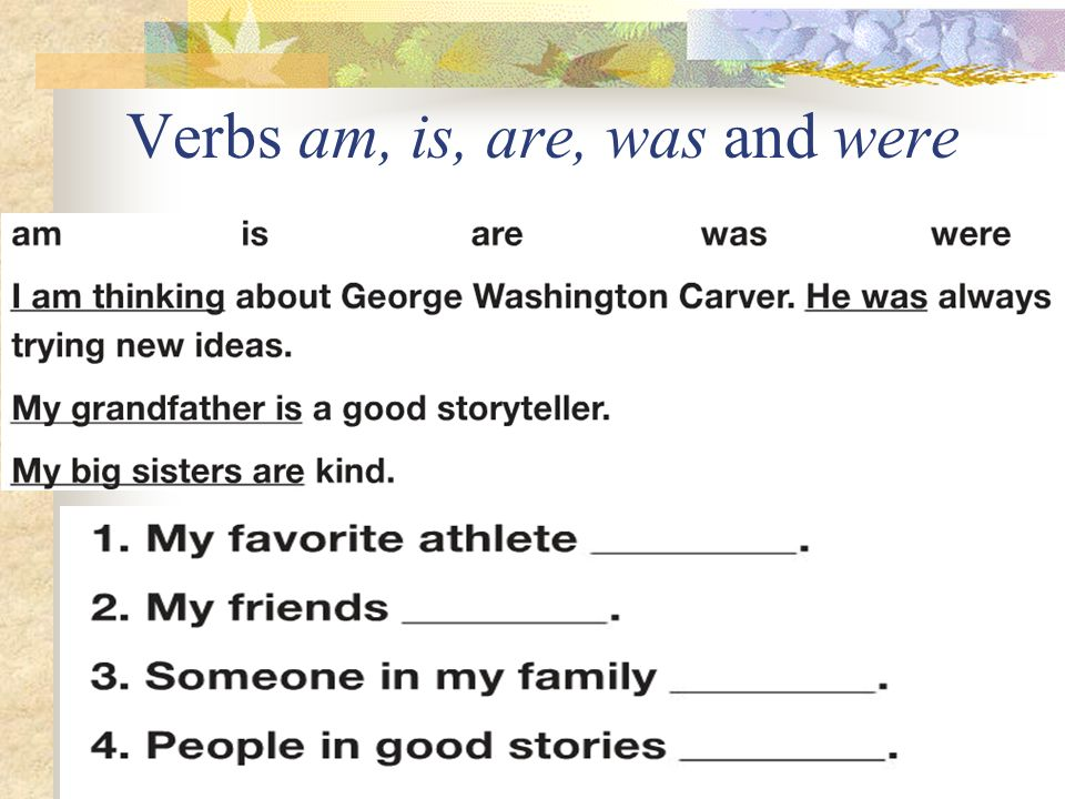 Verbs am, is, are, was and were