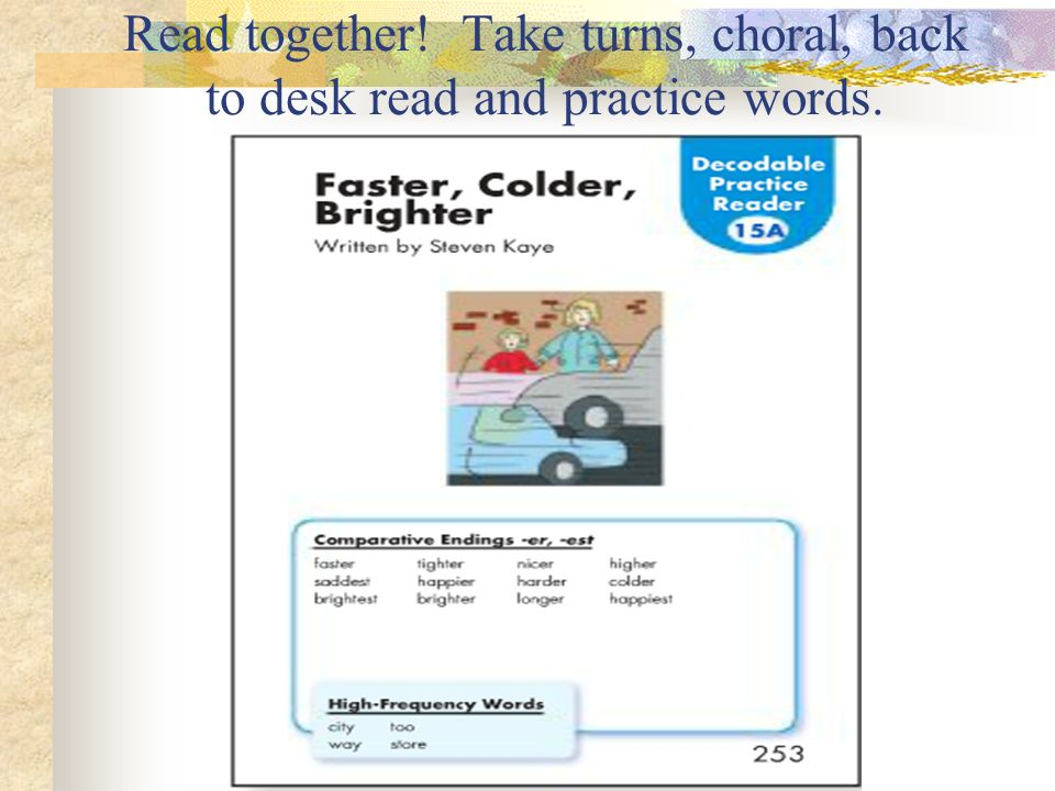 Read together! Take turns, choral, back to desk read and practice words.