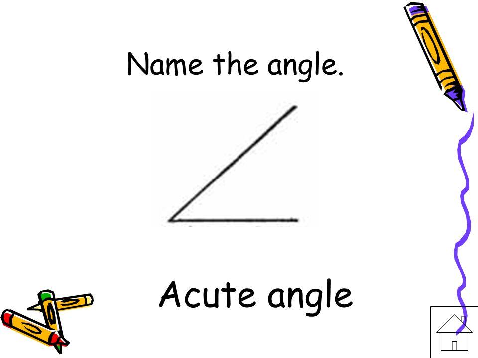 Name the angle. Right angle