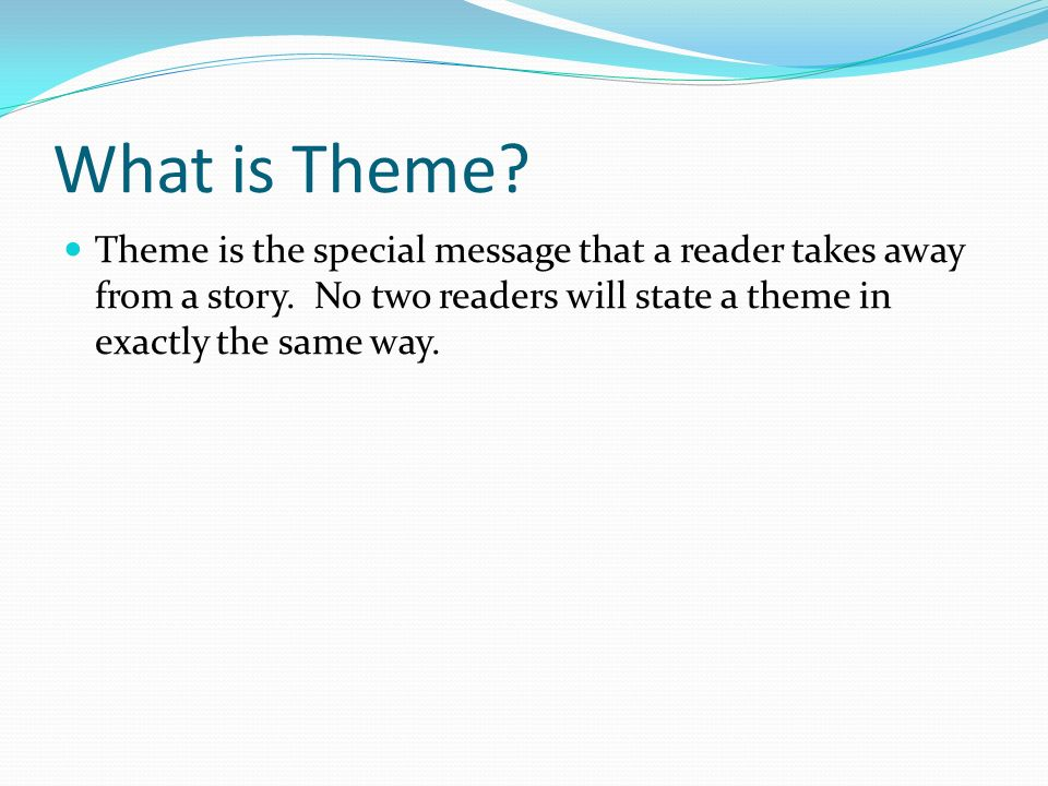 What is Theme. Theme is the special message that a reader takes away from a story.