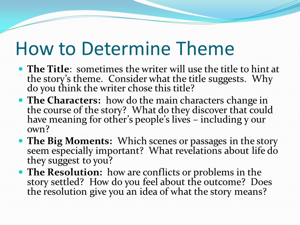 How to Determine Theme The Title: sometimes the writer will use the title to hint at the storys theme.