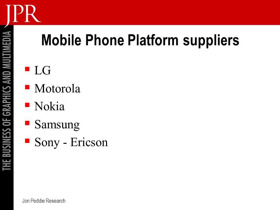 Jon Peddie Research Mobile Phone Platform suppliers LG Motorola Nokia Samsung Sony - Ericson