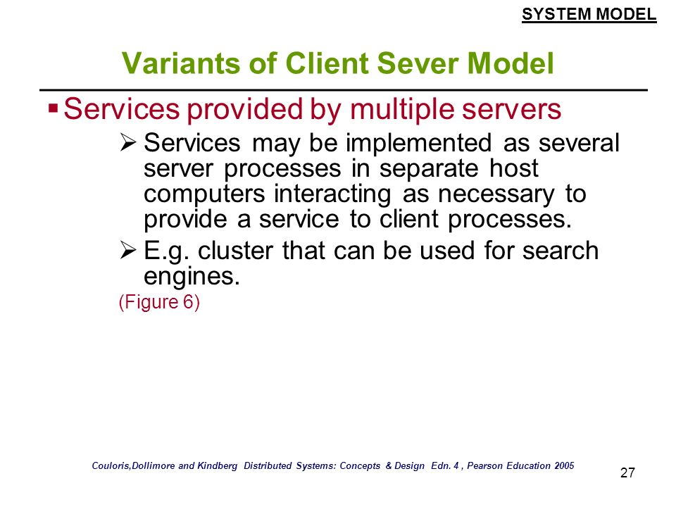 27 Variants of Client Sever Model Services provided by multiple servers Services may be implemented as several server processes in separate host compu