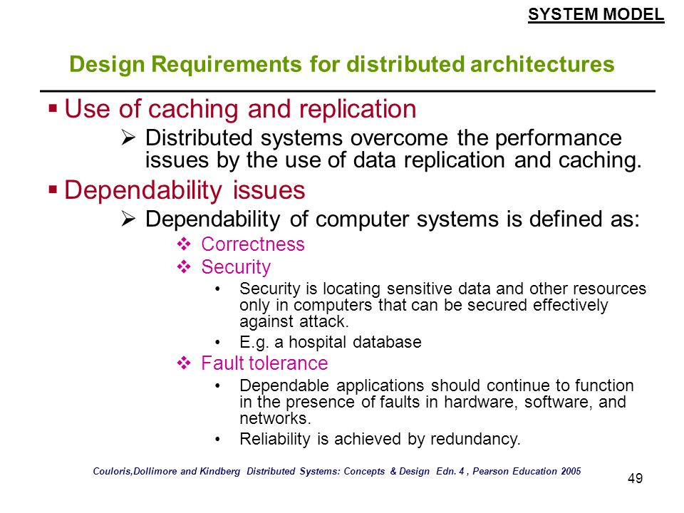 49 Design Requirements for distributed architectures Use of caching and replication Distributed systems overcome the performance issues by the use of
