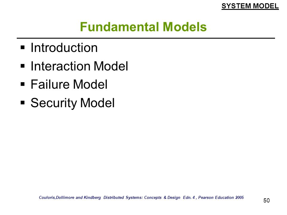 50 Fundamental Models Introduction Interaction Model Failure Model Security Model SYSTEM MODEL Couloris,Dollimore and Kindberg Distributed Systems: Co