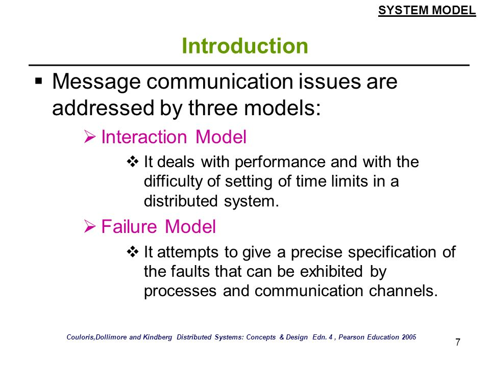 7 Introduction Message communication issues are addressed by three models: Interaction Model It deals with performance and with the difficulty of sett