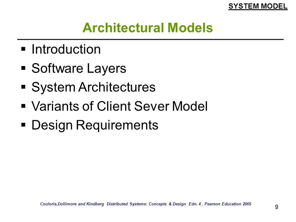 9 Architectural Models Introduction Software Layers System Architectures Variants of Client Sever Model Design Requirements SYSTEM MODEL Couloris,Doll