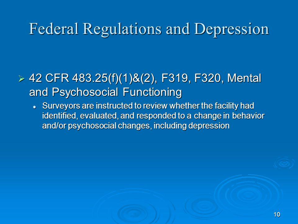 10 Federal Regulations and Depression 42 CFR 483.25(f)(1)&(2), F319, F320, Mental and Psychosocial Functioning 42 CFR 483.25(f)(1)&(2), F319, F320, Me
