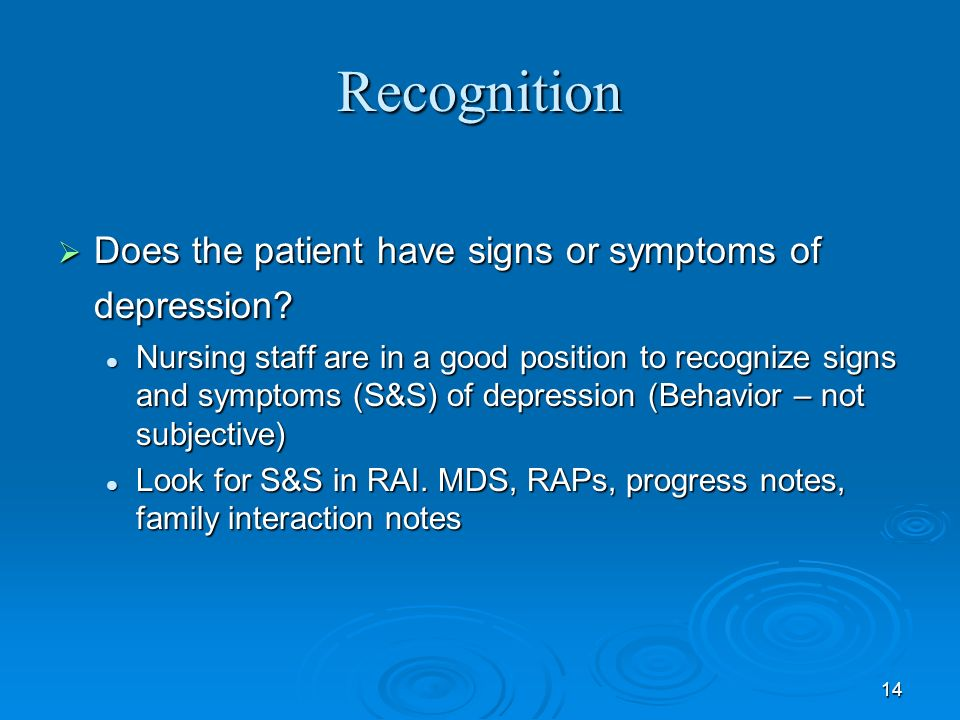 14 Recognition Does the patient have signs or symptoms of depression? Does the patient have signs or symptoms of depression? Nursing staff are in a go
