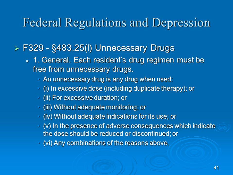41 Federal Regulations and Depression F329 - §483.25(l) Unnecessary Drugs F329 - §483.25(l) Unnecessary Drugs 1. General. Each residents drug regimen