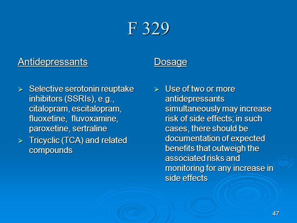 47 F 329 Antidepressants Selective serotonin reuptake inhibitors (SSRIs), e.g., citalopram, escitalopram, fluoxetine, fluvoxamine, paroxetine, sertral
