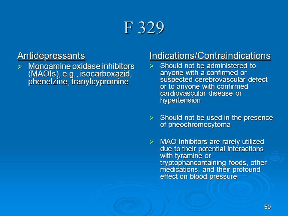 50 F 329 Antidepressants Monoamine oxidase inhibitors (MAOIs), e.g., isocarboxazid, phenelzine, tranylcypromine Monoamine oxidase inhibitors (MAOIs),