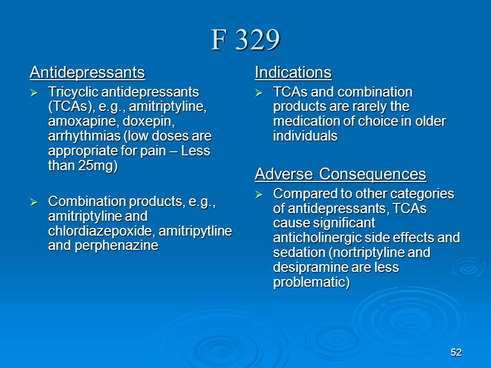 52 F 329 Antidepressants Tricyclic antidepressants (TCAs), e.g., amitriptyline, amoxapine, doxepin, arrhythmias (low doses are appropriate for pain –