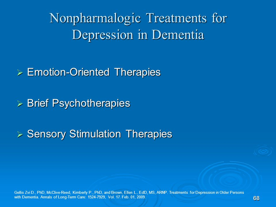 68 Nonpharmalogic Treatments for Depression in Dementia Emotion-Oriented Therapies Emotion-Oriented Therapies Brief Psychotherapies Brief Psychotherap