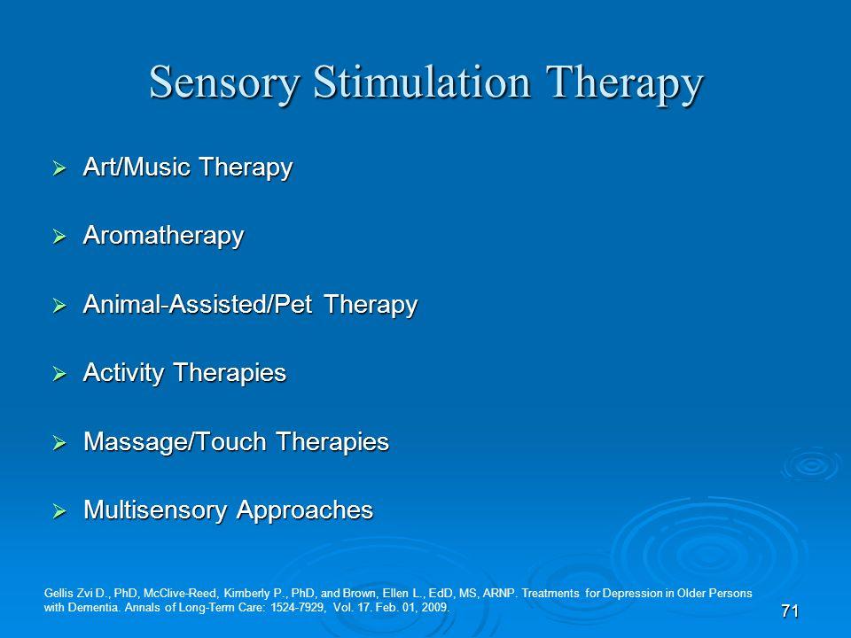 71 Sensory Stimulation Therapy Art/Music Therapy Art/Music Therapy Aromatherapy Aromatherapy Animal-Assisted/Pet Therapy Animal-Assisted/Pet Therapy A