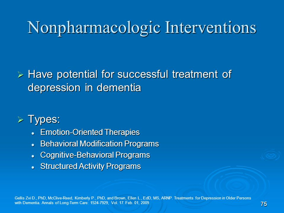 75 Nonpharmacologic Interventions Have potential for successful treatment of depression in dementia Have potential for successful treatment of depress