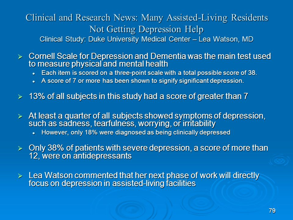 79 Clinical and Research News: Many Assisted-Living Residents Not Getting Depression Help Clinical Study: Duke University Medical Center – Lea Watson,
