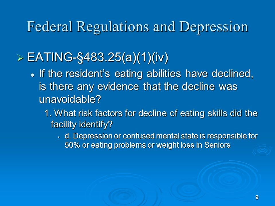 9 Federal Regulations and Depression EATING-§483.25(a)(1)(iv) EATING-§483.25(a)(1)(iv) If the residents eating abilities have declined, is there any e