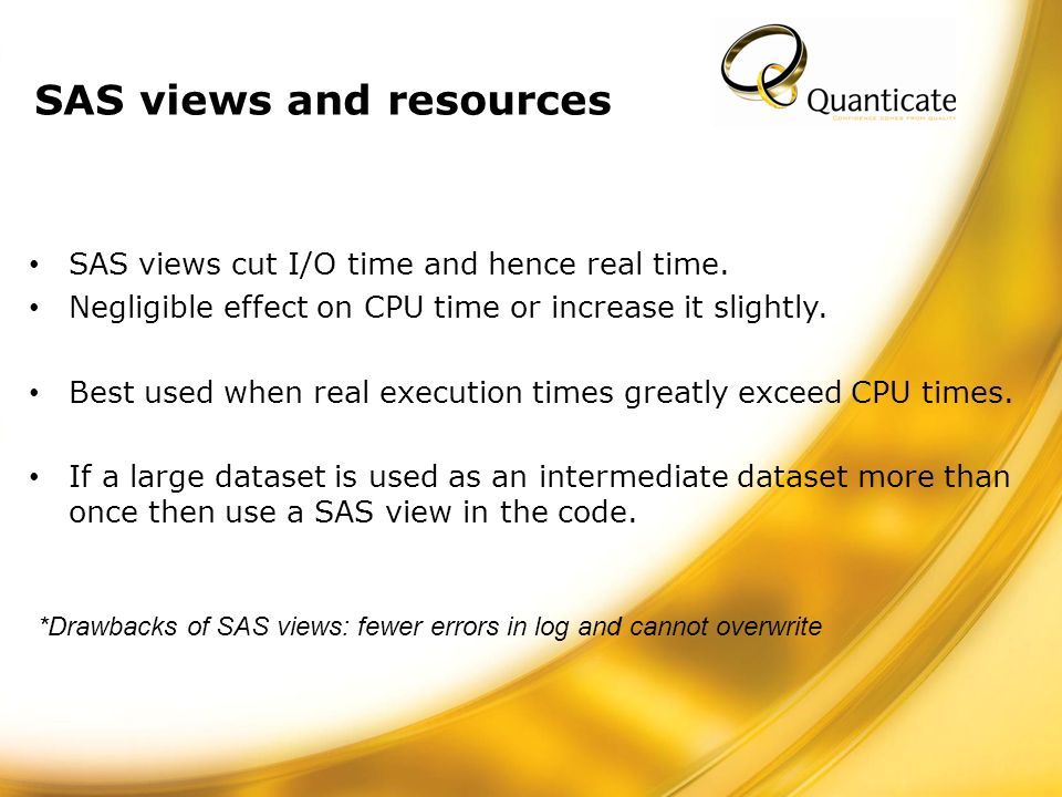 SAS views and resources SAS views cut I/O time and hence real time.