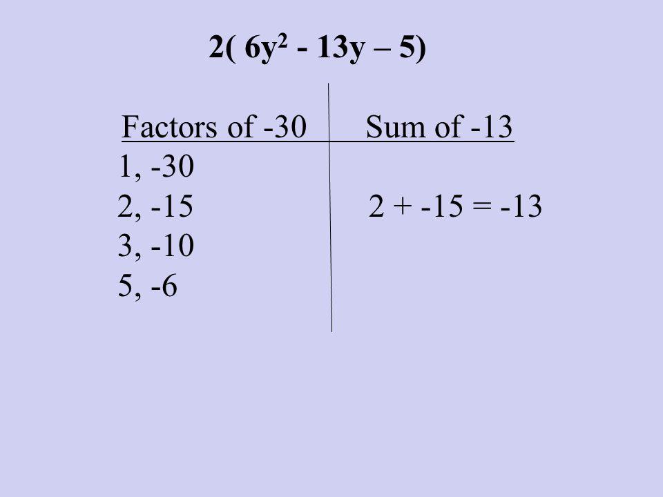 2( 6y 2 - 13y – 5) Factors of -30 Sum of -13 1, -30 2, -15 2 + -15 = -13 3, -10 5, -6
