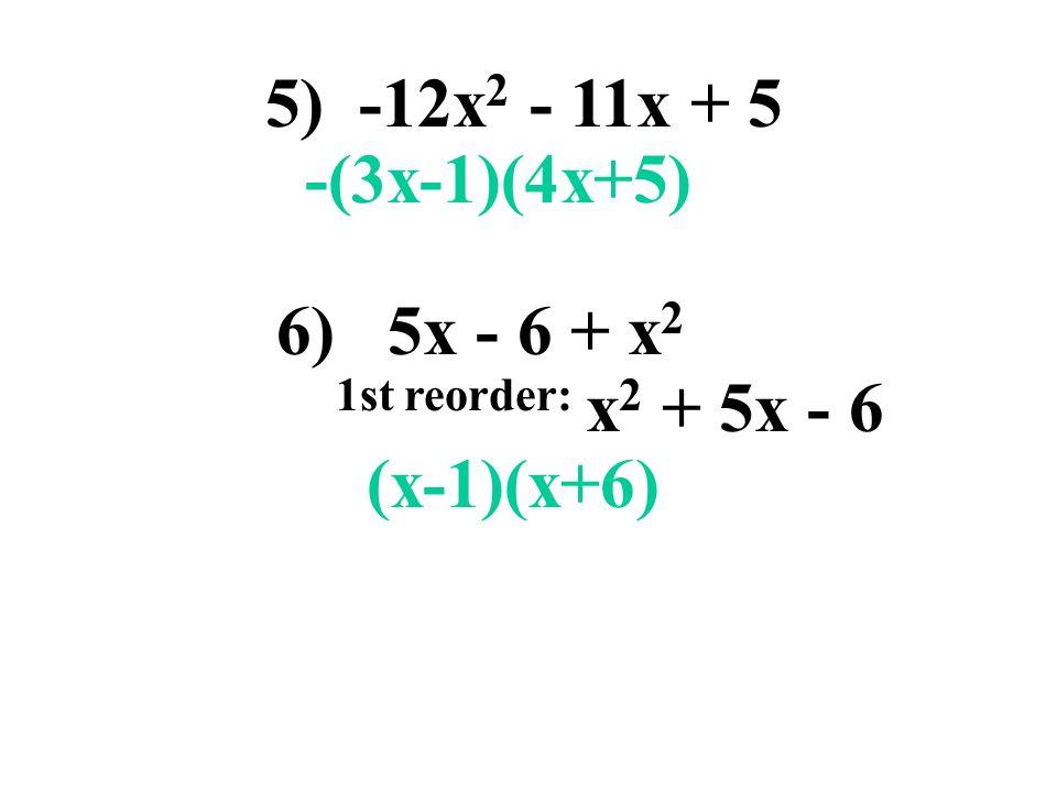 5) -12x 2 - 11x + 5 -(3x-1)(4x+5) 6) 5x - 6 + x 2 1st reorder: x 2 + 5x - 6 (x-1)(x+6)