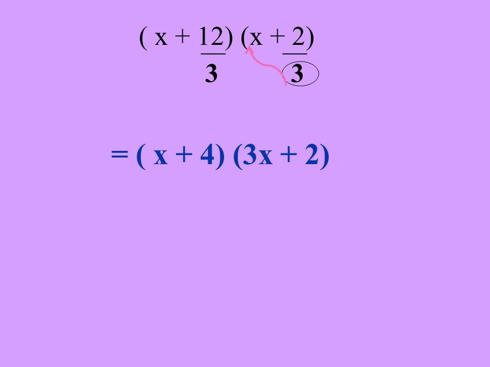 y ( x + 12) (x + 2) ___ 3 ___ 3 = ( x + 4) (3x + 2)