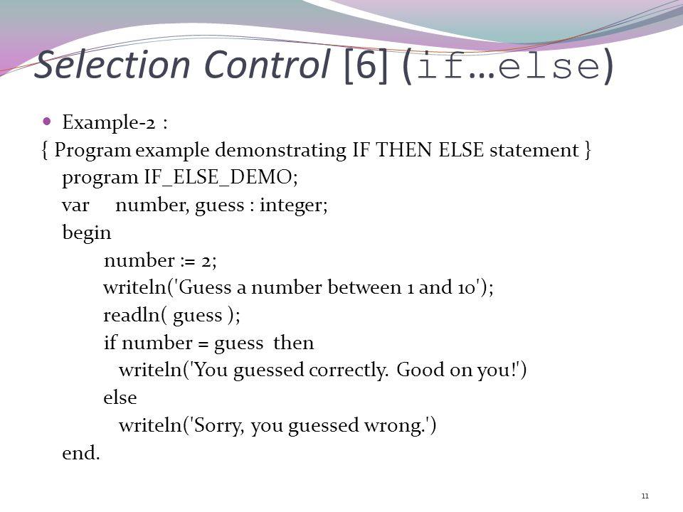 10 Selection Control [5] ( if … else ) Pascal : if ( grade >= 60 ) then Writeln( Passed ) else Writeln( Failed );