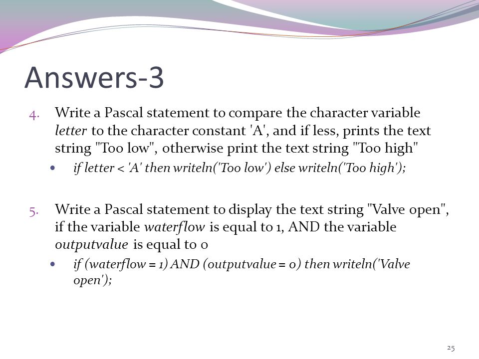 24 Answers-2 3. Write a Pascal statement which compares the character variable letter to the character variable chinput, and if it is not the same, pr