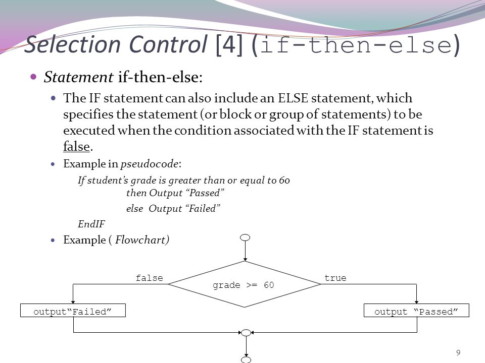 8 Selection Control [3] ( if ) Example-2 (PASCAL) program IF_DEMO; {Program demonstrating IF THEN statement} var number, guess : integer; begin number