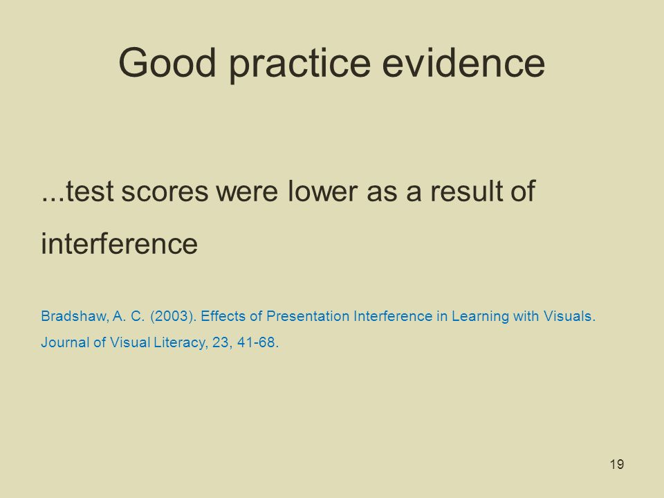 Good practice evidence Number of slides had no effect on learning Lower density of information positively affected learning Empowering PowerPoint: Slides and Teaching Effectiveness [Brock, S.