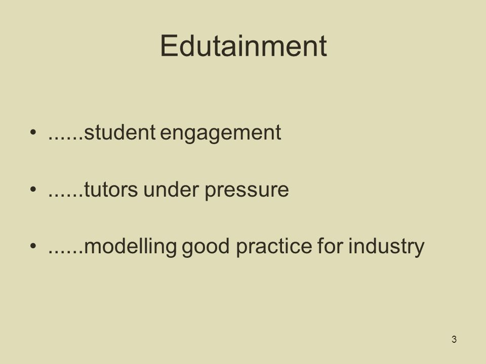 Outline of Today s Workshop Description of the background discussions that led to this issue being proposed for this Forum How Edutainment and Inclusive Practice appear to work in opposition to each other Is there evidence of students preferring edutainment to content.