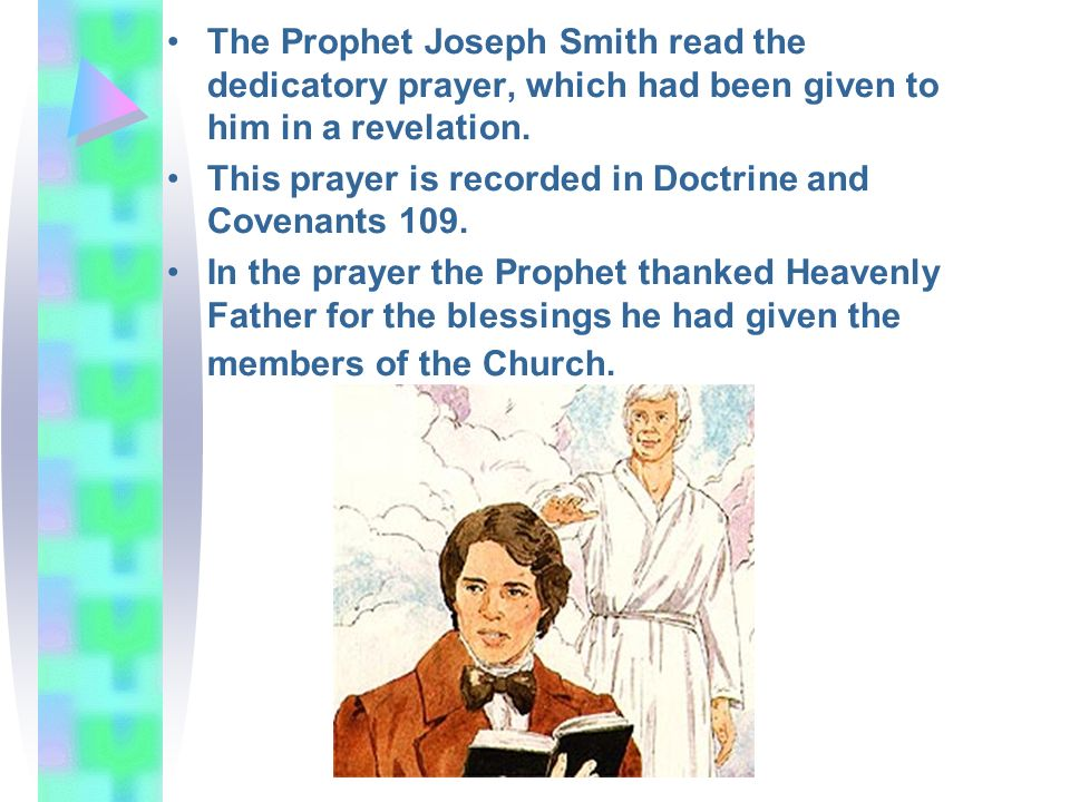 The Prophet Joseph Smith read the dedicatory prayer, which had been given to him in a revelation. This prayer is recorded in Doctrine and Covenants 10