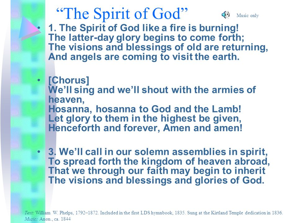 The Spirit of God 1. The Spirit of God like a fire is burning! The latter-day glory begins to come forth; The visions and blessings of old are returni