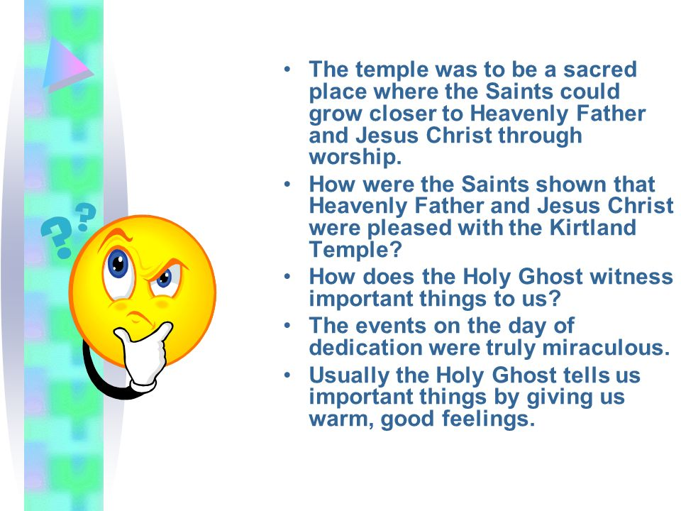 The temple was to be a sacred place where the Saints could grow closer to Heavenly Father and Jesus Christ through worship. How were the Saints shown